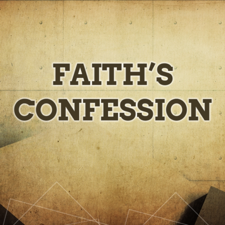 Faith's Confession – River Life Family Worship Center